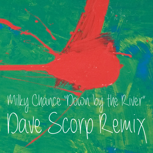 Milky Chance - Down By The River (DAVE SCORP Remix)