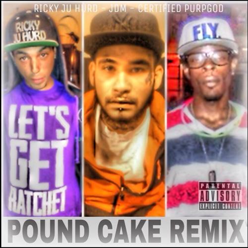 Pound Cake (Remix) Feat. Ricky Ratchet, JDM & Certified Purpgod