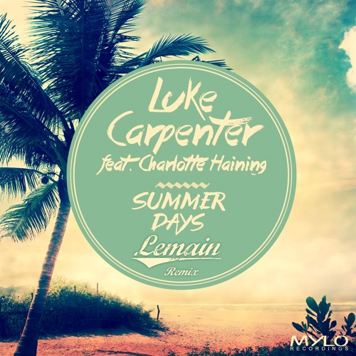 Luke Carpenter ft. Charlotte Haining - Summer Days (Lemain Remix) [Mylo Records]