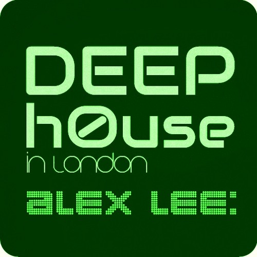 Deep House in London - Mixed by Alex Lee - Winter 2012