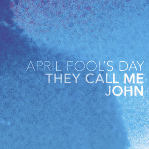 April Fool's Day: They Call Me John.