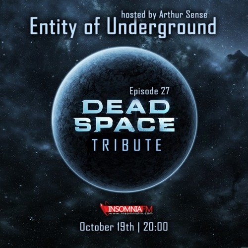 Arthur Sense - Entity of Underground #027: Dead Space Tribute [October 2013] on Insomniafm.com