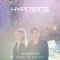 Blondfire - Where The Kids Are (Hyperbits Remix)