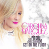 Carolina Marquez Feat Pitbull & Dale Saunders   Get On The Floor (Vamos Dancar)