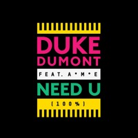 DUKE DUMONT - NEED U (100%) FT. A M E (AMTRAC REMIX)