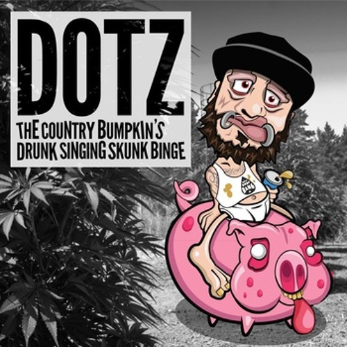 Dotz - The Country Bumpkin's Drunk Singing Skunk Binge EP-OUT NOW! [Preview!]