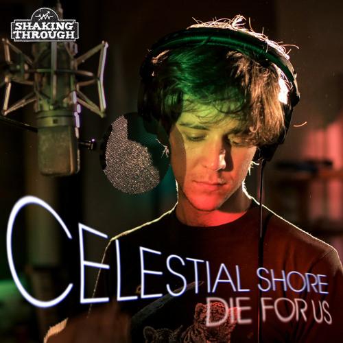 Celestial Shore - Die For Us  | Shaking Through
