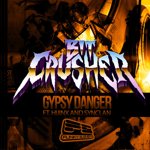 Bit Crusher Feat. Hijinx - Gypsy Danger