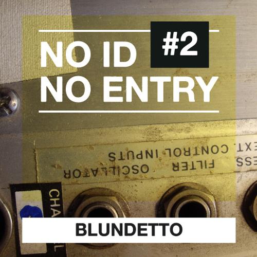 Blundetto - No ID No Entry #2