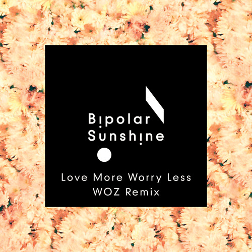 Love More Worry Less (Woz Remix)