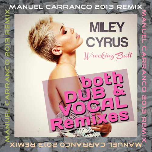 Miley Cyrus - Wrecking Ball (M Carranco 2013 Remix) - Both Dub & Vocal Remixes FREE DOWNLOAD !!!