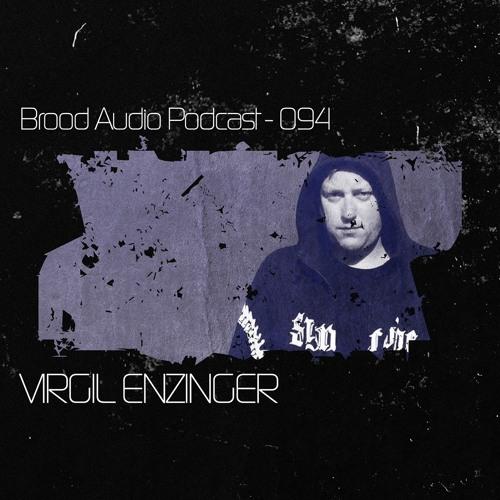 Virgil Enzinger - Brood Audio Podcast 94 (Free Download)