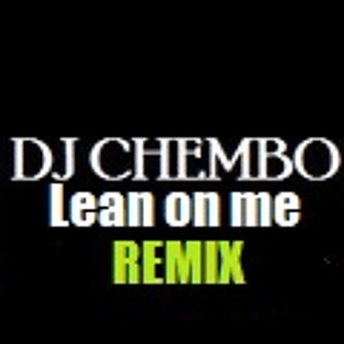 DJ Chembo- Lean On Me (RemiX)