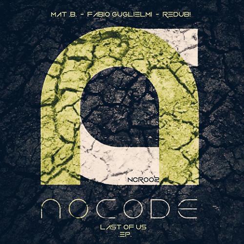 Mat B,Fabio Guglielmi & Redub! - The Last Of Us(Original Mix)(Preview)[NoCode Records]Last Of Us Ep.