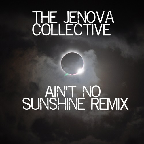 The Jenova Collective - Ain't No Sunshine Remix ***Free Download***