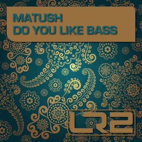 Matush - Do You Like Bass (Original Mix)