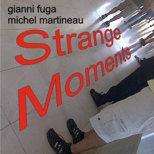 Strange Moments - Original from Gianni Fuga feat. Michel Martineau