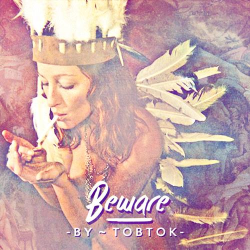 Tobtok - Beware