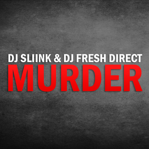 "DJ Sliink X DJ Fresh Direct - Murder - ""Murther"""
