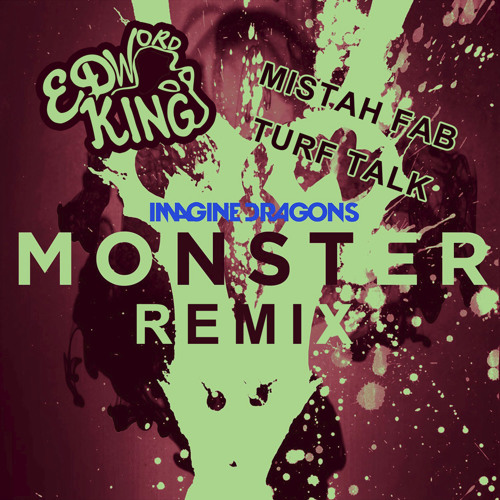 "Imagine Dragons ""Monster"" Remix (Edword King, Turf Talk & Mistah Fab)"