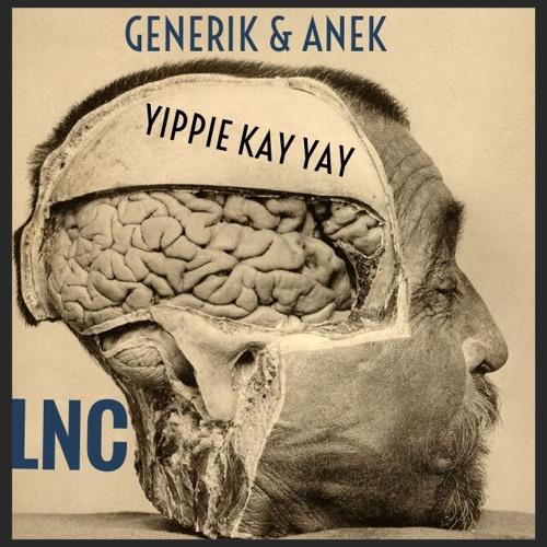 (LNC) Generik & Anek - YIPPIE KAY YAY