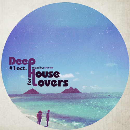 Deep House for Lovers #1 Oct.  Mixtape by Era Silva