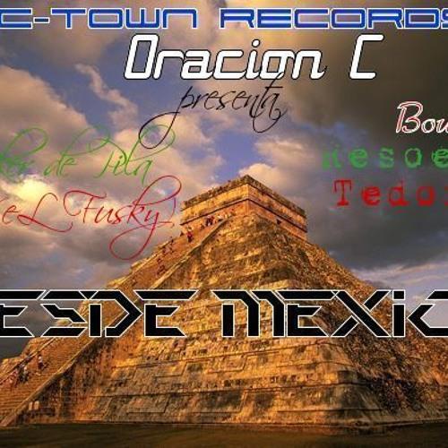 DESDE MEXICO Feat 311TEPIC CITY(C-TOWN RECORDS & ORACION C)