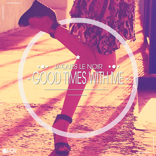 Jaques Le Noir  -  Good Times With Me