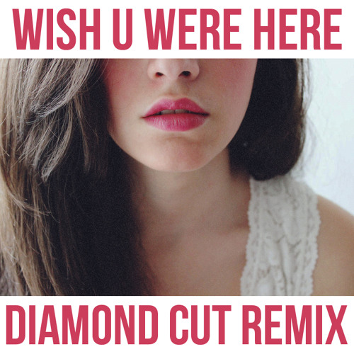 Wish U Were Here (Diamond Cut Remix)