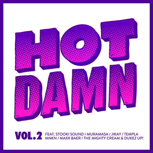 Hot Damn Vol 2 - OUT NOW (feat Stooki Sound, Muramasa, JiKay, Templa & more)