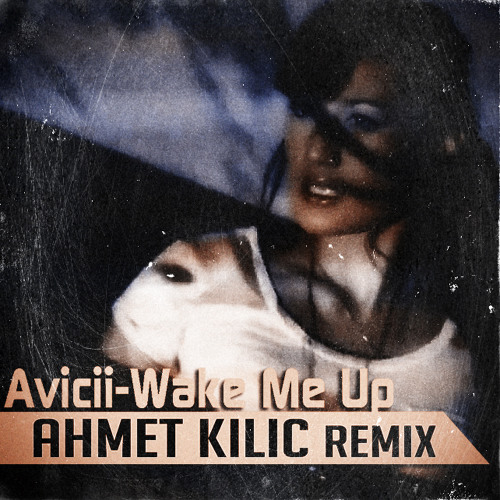 Avicii - Wake Me Up 2014 (Ahmet KILIC Remix)