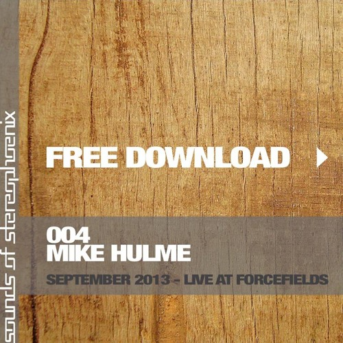 Mike Hulme - Live at Forcefields 2013 (Sounds of Stereophoenix 004)
