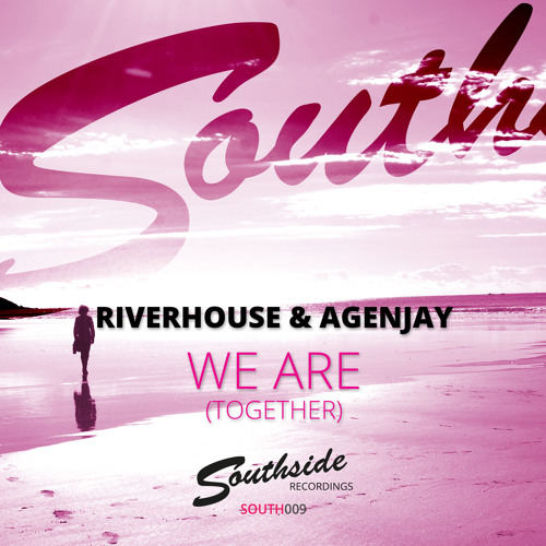 Riverhouse & Agenjay - We Are (Together) [Incl. Southside House Collective Remix]