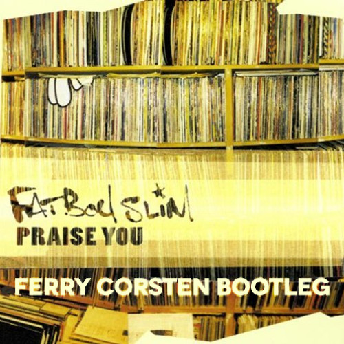 Fatboy Slim - Praise You (Ferry Corsten Bootleg) [PREVIEW]
