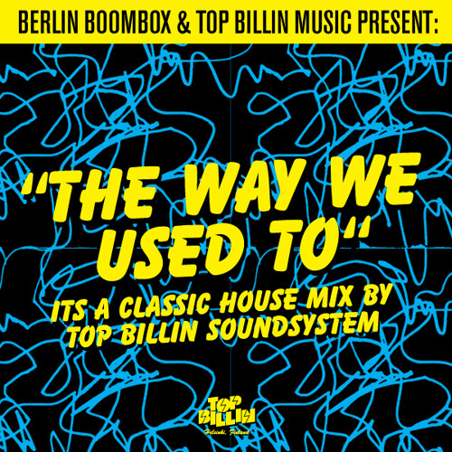 Top Billin Soundsystem - The Way We Used To (House Edition)