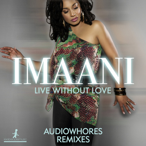Imaani - Live Without Love (Audiowhores Remix)