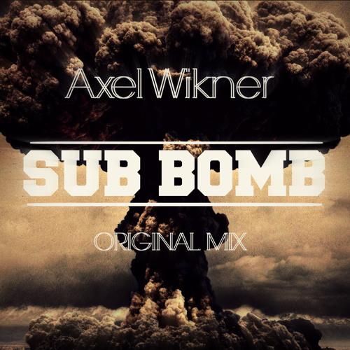 Axel Wikner - Sub Bomb (Original Mix)
