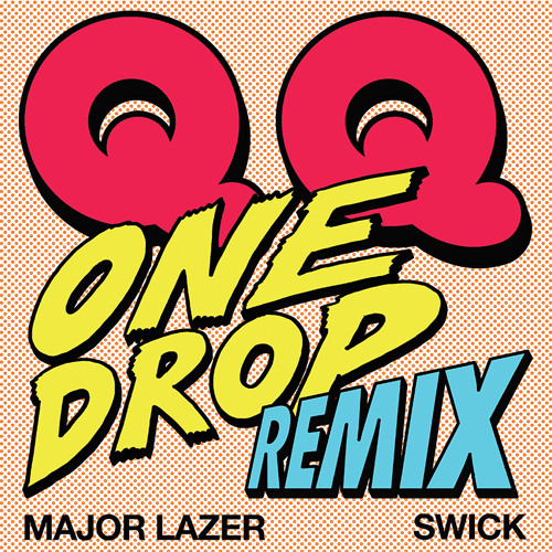 QQ, Major Lazer & Swick - One Drop