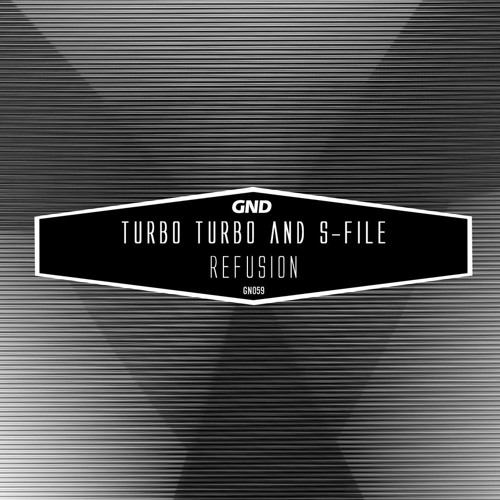 Turbo Turbo & S-File - Refusion (Original Mix) [GND Records]