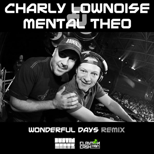Charly Lownoise & Mental Theo - Wonderful Days (Dustin Hertz & Clayton Cash Remix)