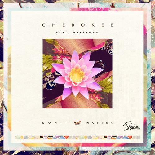 Cherokee - Don't Matter feat. Darianna