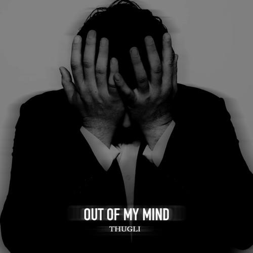 THUGLI - Out Of My Mind