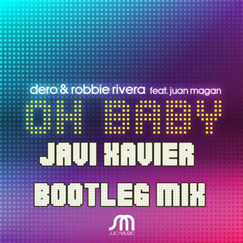 Dero & Robbie Rivera-Oh Baby feat-Juan Magan (Javi Xavier Bootleg Mix)