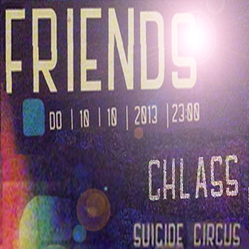 Friends @ Suicide Circus (10.10.13)