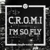 C.R.O.M.I - Podcast #014 - I'M SO FLY