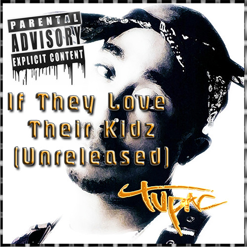 2Pac Ft Tha Outlawz - If They Love Their Kidz (Unreleased)
