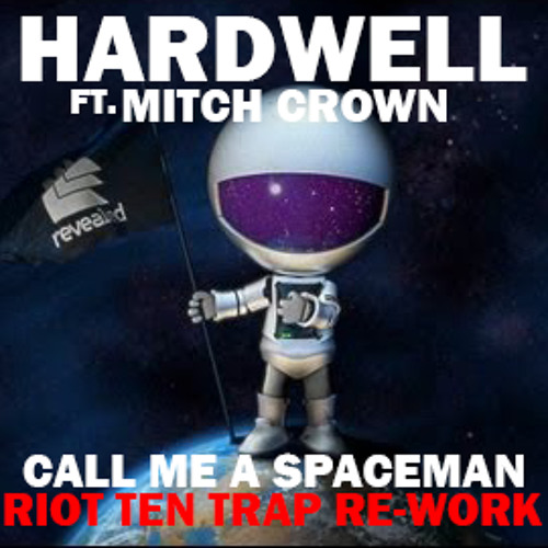 Call Me A Spaceman (Riot Ten  Festival Trap Re-Work) [FREE DL]