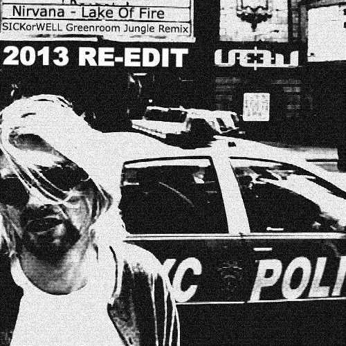 Nirvana - Lake Of Fire (SICKorWELL Greenroom Remix RE-EDIT 2013) FREE