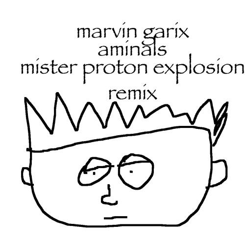 marvin garix - aminals (mister proton explosion remix)