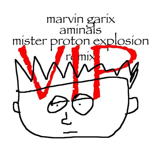 marvin garix aminals mister proton explosion remix vip vip edit remix bootleg haha lol